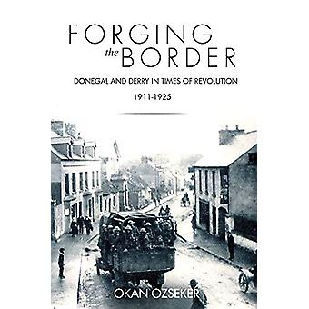 Forging the Border - Donegal and Derry in Times of Revolution - 1911-1