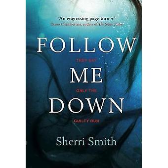 Follow Me Down by Sherri Smith