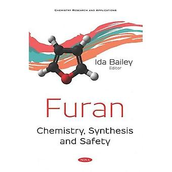 Furan - Chemistry - Synthesis and Safety by Ida Bailey - 9781536153903