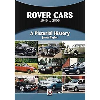 Rover Cars 1945 to 2005 - A Pictorial History by James Taylor - 978178