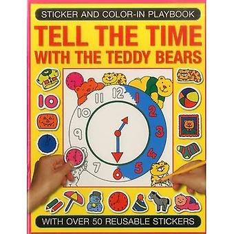 Sticker and Colour-in Playbook: Tell the Time with Teddy Bears: With Over 50 Reusable Stickers (Sticker and Color-in...
