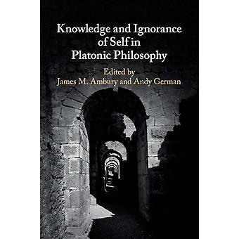Knowledge and Ignorance of Self in Platonic Philosophy by Edited by James M Ambury & Edited by Andy German