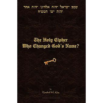 The Holy Cipher - Who Changed God's Name? by Norbert H. Kox - 97806151
