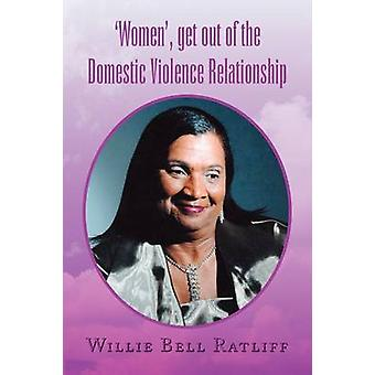 'Women' - Get Out of the Domestic Violence Relationship by Willie Bel