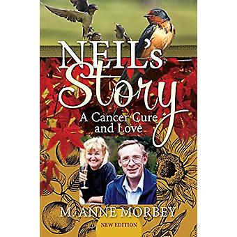 Neil's Story - A Cancer Cure and Love (New Edition) by M Anne Morbey -