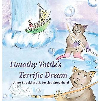 Timothy Tottle's Terrific Dream by Anne Speckhard - 9781935866008 Book
