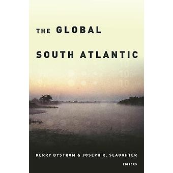 The Global South Atlantic by Edited by Joseph R Slaughter & Contributions by Luis Felipe Alencastro & Contributions by Jaime Hanneken & Contributions by Jason Frydman & Contributions by Isabel Hofmeyr & Contributions by Anne Garl