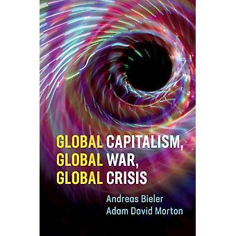 Global Capitalism Global War Global Crisis by Andreas University of Nottingham BielerAdam David University of Sydney Morton