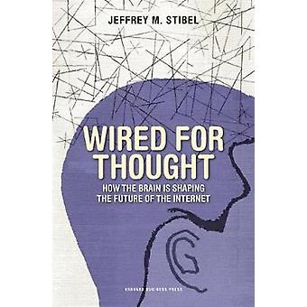 Wired for Thought by Jeffrey M. Stibel