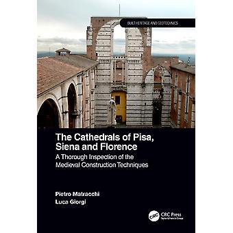 Las catedrales de Pisa Siena y Florencia Una inspección exhaustiva de las técnicas de construcción medievales por Pietro Matracchi y Luca Giorgi