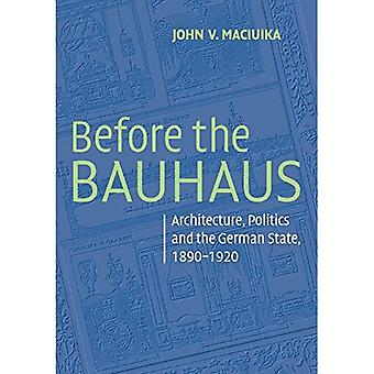 Before the Bauhaus: Architecture, Politics, and the German State, 18901920: Architecture, Politics, and the German State, 1890 - 1920 (Modern Architecture and Cultural Identity)