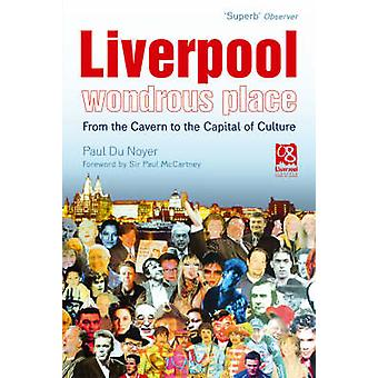 Liverpool Wondrous Place From the Cavern to the Capital of Culture par Paul Du Noyer