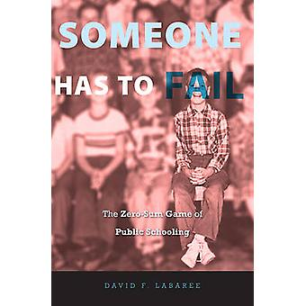 Someone Has to Fail - The Zero-Sum Game of Public Schooling by David F