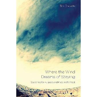 Where the Wind Dreams of Staying - Searching for Purpose and Place in