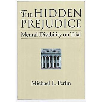 The Hidden Prejudice - Mental Disability on Trial by Michael L. Perlin