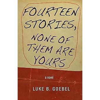 Vierzehn Geschichten - keiner von ihnen sind Ihre - A Novel von Luke B. Goebel