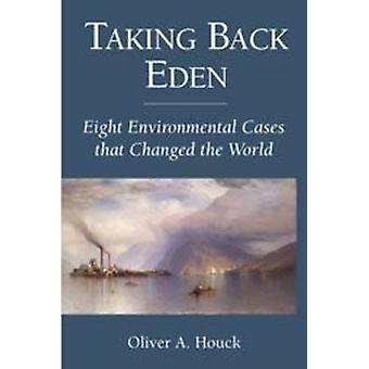 Taking Back Eden - Eight Environmental Cases That Changed the World by