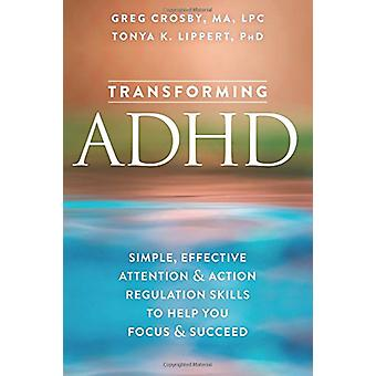 Transforming ADHD - Simple - Effective Attention and Action Regulation
