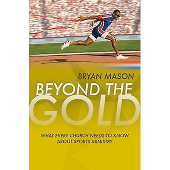 Beyond the Gold - What Every Church Needs to Know About Sports Ministr