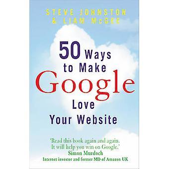 50 Ways to Make Google Love Your Website by Steve Johnston - Liam McG