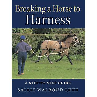 Breaking a Horse to Harness - A Step-by-Step Guide by Sallie Walrond -