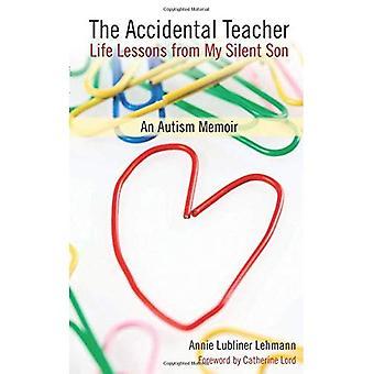 Die versehentliche Lehrer: Lektionen des Lebens von meinem stillen Sohn