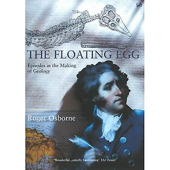 The Floating Egg: Episodes in the Making of Geology