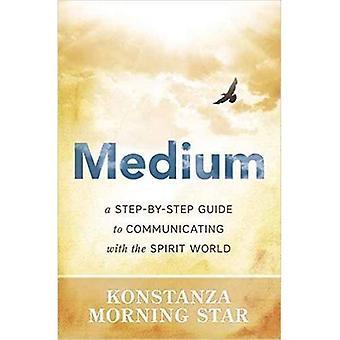 Medium: Een stapsgewijze gids voor communicatie met de geestenwereld