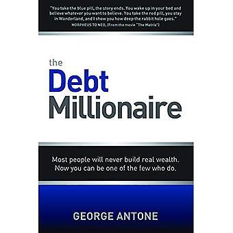 De miljonair schuld: De meeste mensen zal nooit echte rijkdom bouwen. Nu kun je een van de weinige die dat doen.
