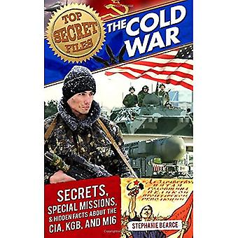 Top Secret Files: The Cold War: Secrets, Special Missions, and Hidden Facts about the CIA, KGB, and MI6 (Top Secret...