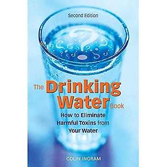 The Drinking Water Book: How to Eliminate the Most Harmful Toxins from Your Water