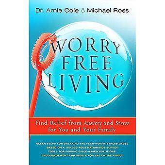Worry-Free Living: Att hitta befrielse från ångest och Stress för dig och din familj