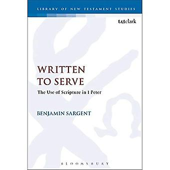Written To Serve: The Use of Scripture in 1 Peter (The Library of New Testament Studies)