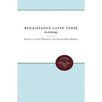 Renaissance Latin Verse An Anthology by Sparrow & John