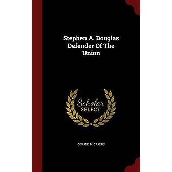 Stephen A. Douglas verdediger van de Unie met kappertjes & Gerald M.