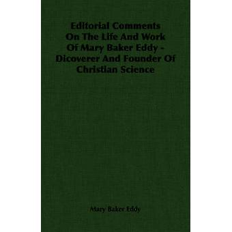 Editorial Comments On The Life And Work Of Mary Baker Eddy  Dicoverer And Founder Of Christian Science by Eddy & Mary Baker