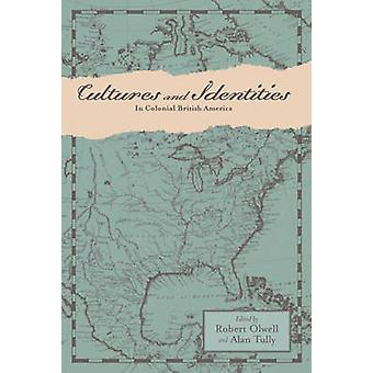 Cultures and Identities in Colonial British America by Olwell & Robert