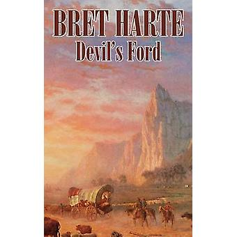 Devils Ford by Bret Harte Fiction Westerns Historical by Harte & Bret