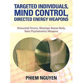 Controllo mentale mirata individui diretto armi ad energia incontaminate tortura Misshape corpo umano Nano Psychotronics armi da Nguyen & Phiem