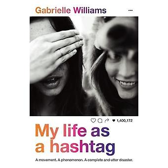 My Life as a Hashtag by Gabrielle Williams - 9781760634001 Book