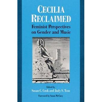 Cecilia Reclaimed - Feminist Perspectives on Gender and Music by Susan