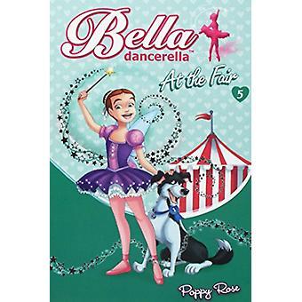 Bella Dancerella - At the Fair by Poppy Rose - 9780733332494 Book