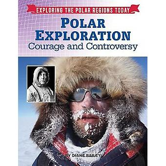 Polar Exploration - Courage and Controversy by Diane Bailey - 97814222