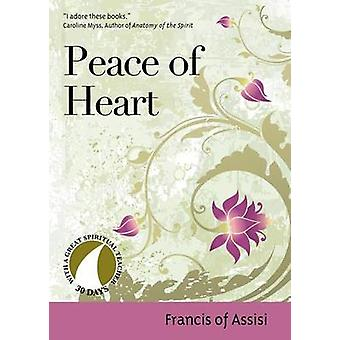 Peace of Heart - Francis of Assisi by Francis of Assisi - John J. Kirv