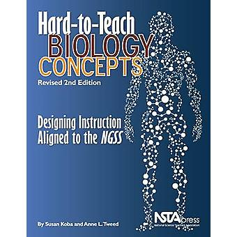 Hard-to-Teach Biology Concepts - Designing Instruction Aligned to the