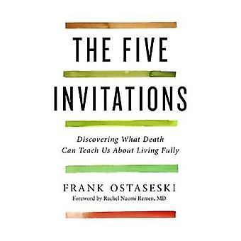 The Five Invitations - Discovering What Death Can Teach Us about Livin