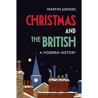 Christmas and the British A Modern History by Martin Johnes