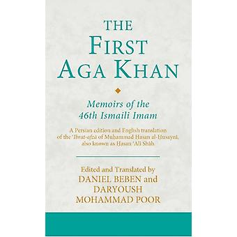 The First Aga Khan  Memoirs of the 46th Ismaili Imam A Persian edition and English translation of the Ibratafza of Muhammad Hasan alHusayni also known as Hasan Ali Shah by Edited and translated by Daniel Beben & Edited and translated by Daryoush Mohammad Poor