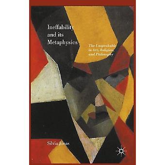 Ineffability and its Metaphysics by Silvia Jonas