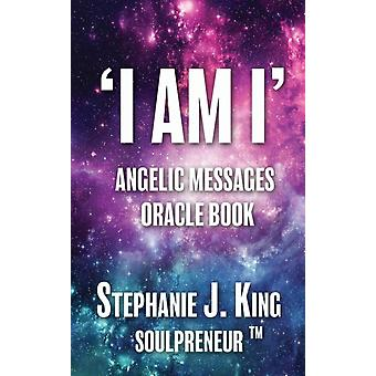 I AM I Angelic Messages Oracle Book by King & Stephanie J.